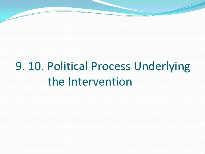 9. 10. Political Process Underlying the Intervention