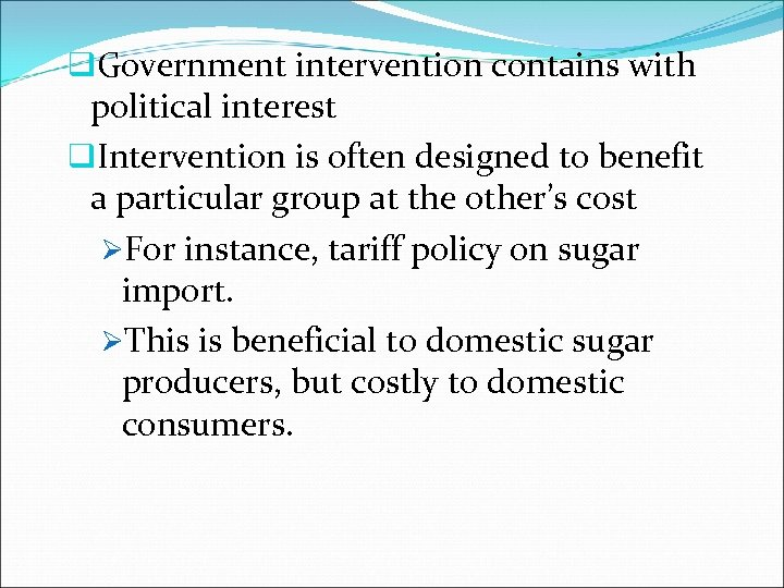 q. Government intervention contains with political interest q. Intervention is often designed to benefit