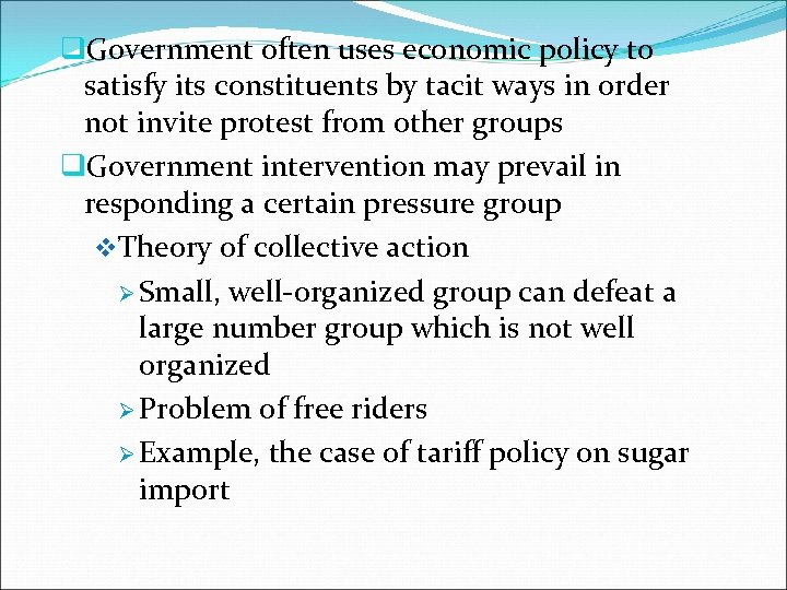 q. Government often uses economic policy to satisfy its constituents by tacit ways in
