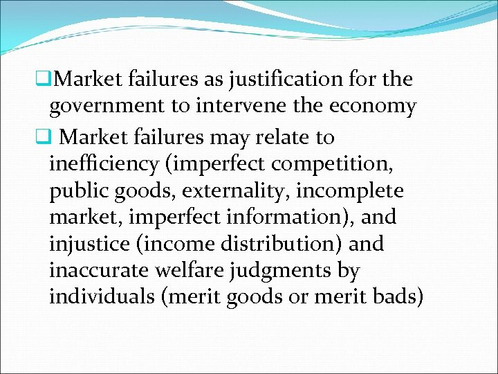 q. Market failures as justification for the government to intervene the economy q Market
