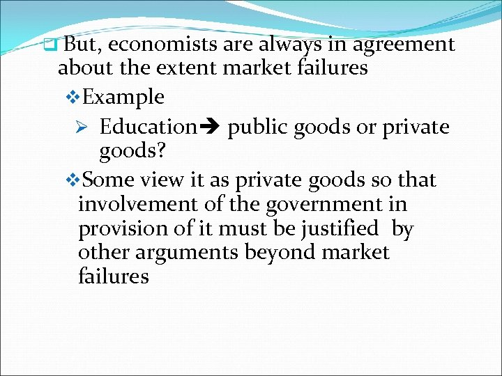 q But, economists are always in agreement about the extent market failures v. Example
