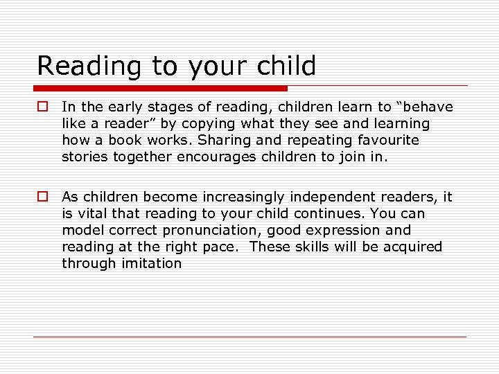 Reading to your child o In the early stages of reading, children learn to