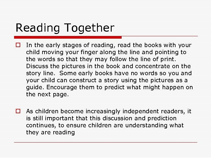 Reading Together o In the early stages of reading, read the books with your