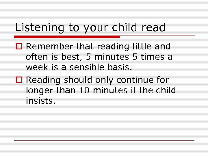Listening to your child read o Remember that reading little and often is best,