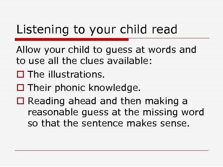 Listening to your child read Allow your child to guess at words and to