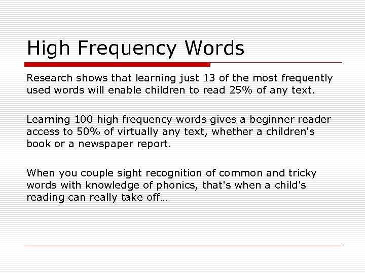 High Frequency Words Research shows that learning just 13 of the most frequently used
