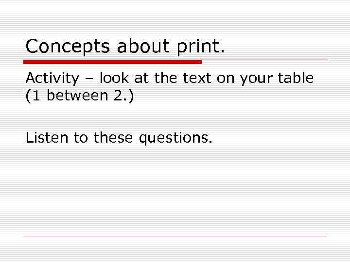 Concepts about print. Activity – look at the text on your table (1 between