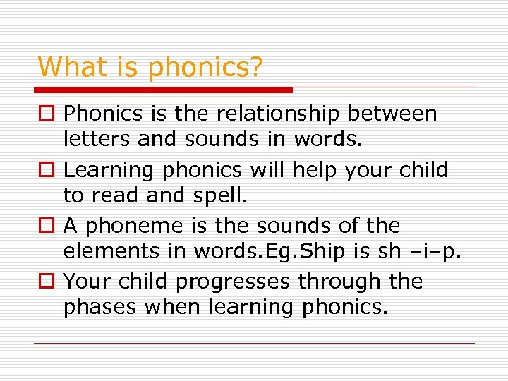 What is phonics? o Phonics is the relationship between letters and sounds in words.