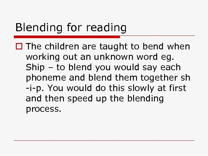Blending for reading o The children are taught to bend when working out an