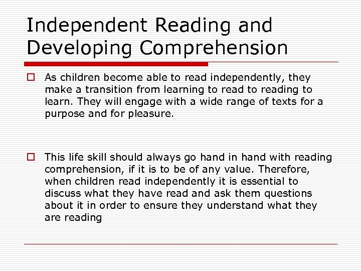 Independent Reading and Developing Comprehension o As children become able to read independently, they
