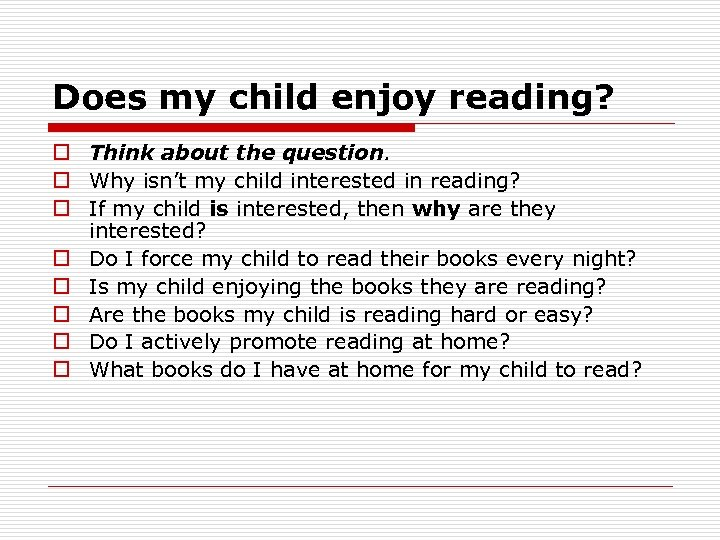 Does my child enjoy reading? o Think about the question. o Why isn't my