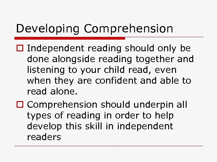 Developing Comprehension o Independent reading should only be done alongside reading together and listening