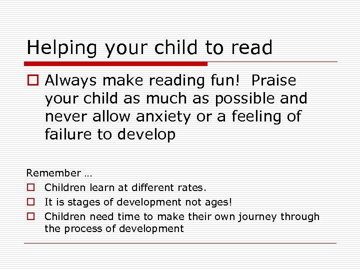 Helping your child to read o Always make reading fun! Praise your child as