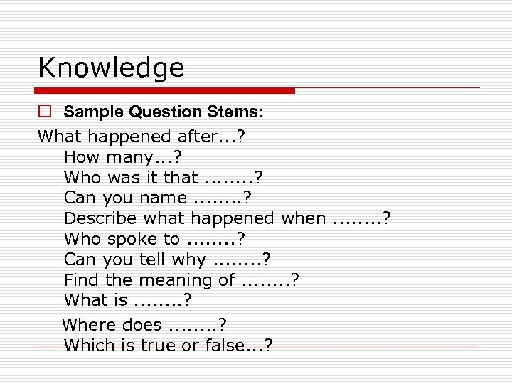 Knowledge o Sample Question Stems: What happened after. . . ? How many. .