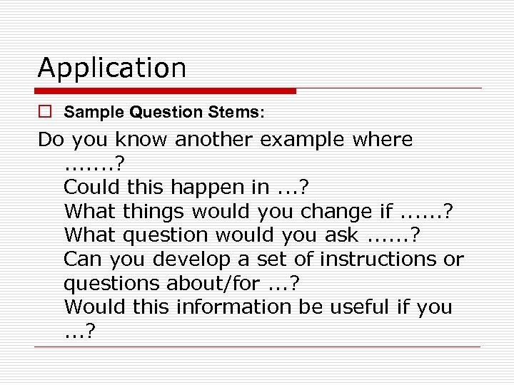 Application o Sample Question Stems: Do you know another example where. . . .