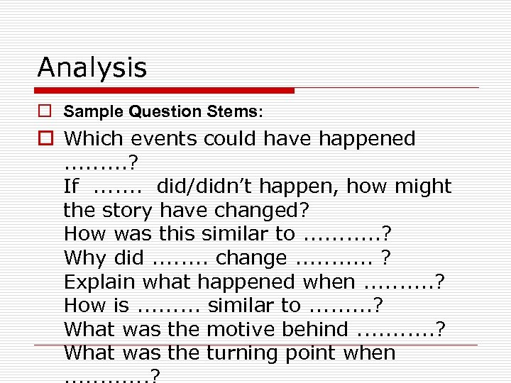 Analysis o Sample Question Stems: o Which events could have happened. . ? If.