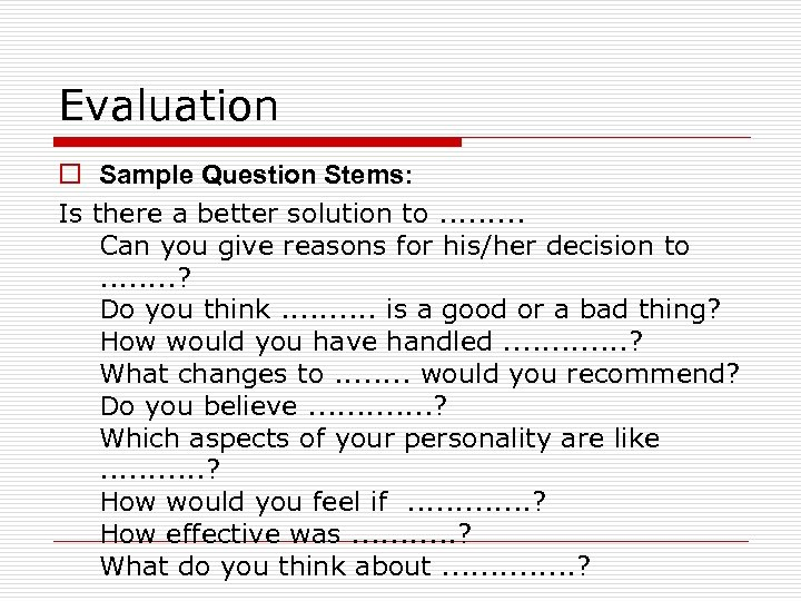 Evaluation o Sample Question Stems: Is there a better solution to. . Can you