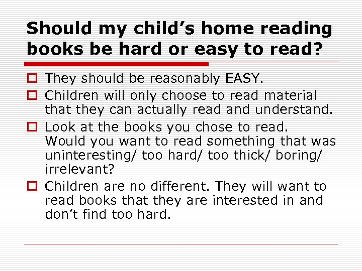 Should my child's home reading books be hard or easy to read? o They