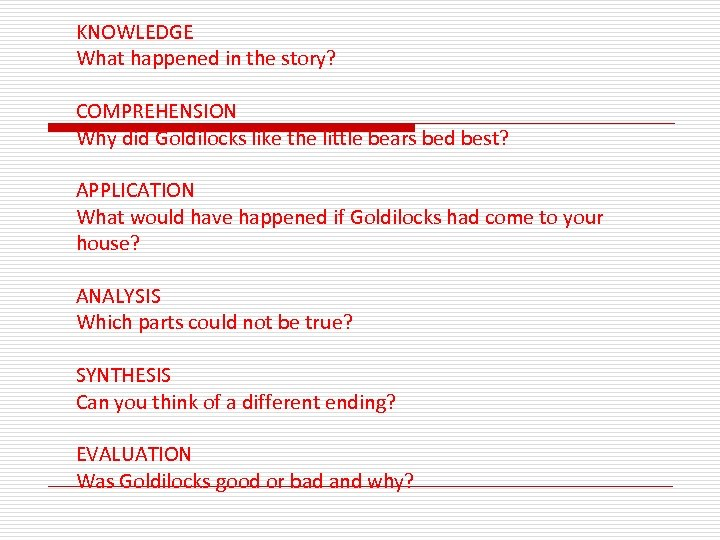 KNOWLEDGE What happened in the story? COMPREHENSION Why did Goldilocks like the little bears
