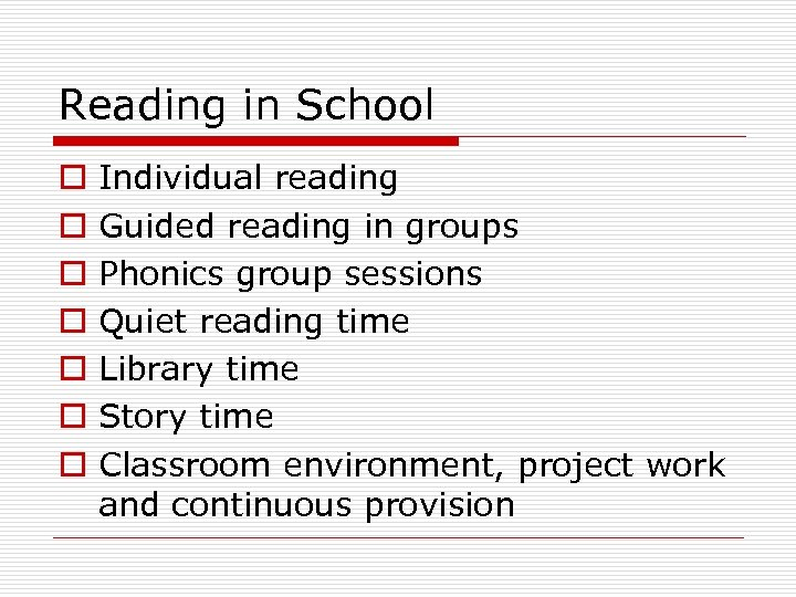 Reading in School o o o o Individual reading Guided reading in groups Phonics