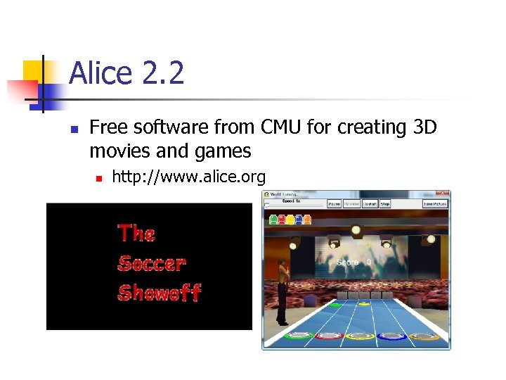 Alice 2. 2 n Free software from CMU for creating 3 D movies and