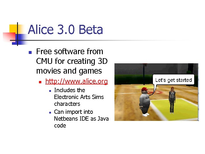 Alice 3. 0 Beta n Free software from CMU for creating 3 D movies