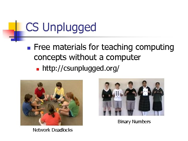 CS Unplugged n Free materials for teaching computing concepts without a computer n http: