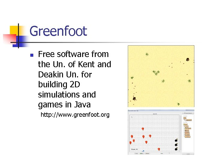 Greenfoot n Free software from the Un. of Kent and Deakin Un. for building
