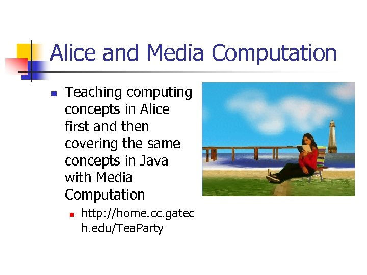 Alice and Media Computation n Teaching computing concepts in Alice first and then covering