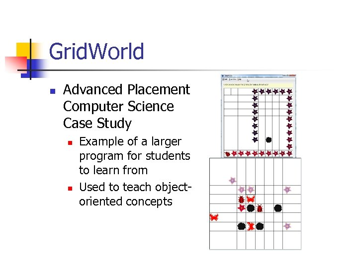 Grid. World n Advanced Placement Computer Science Case Study n n Example of a
