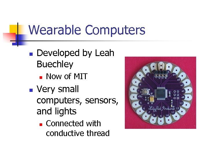 Wearable Computers n Developed by Leah Buechley n n Now of MIT Very small