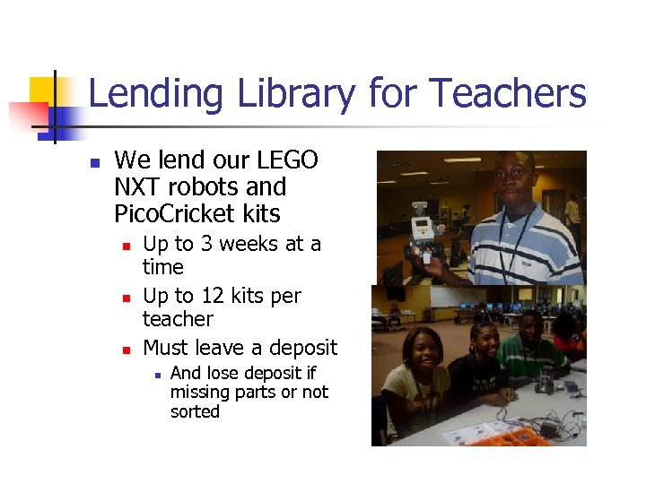 Lending Library for Teachers n We lend our LEGO NXT robots and Pico. Cricket