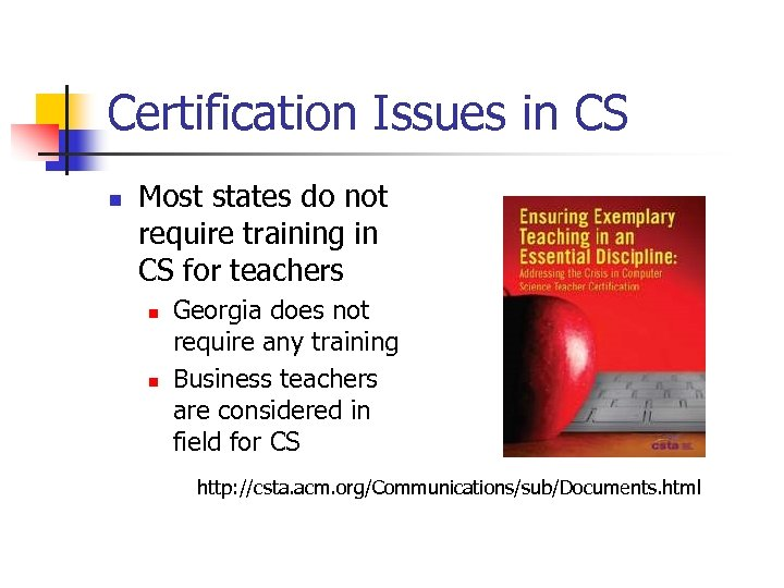 Certification Issues in CS n Most states do not require training in CS for