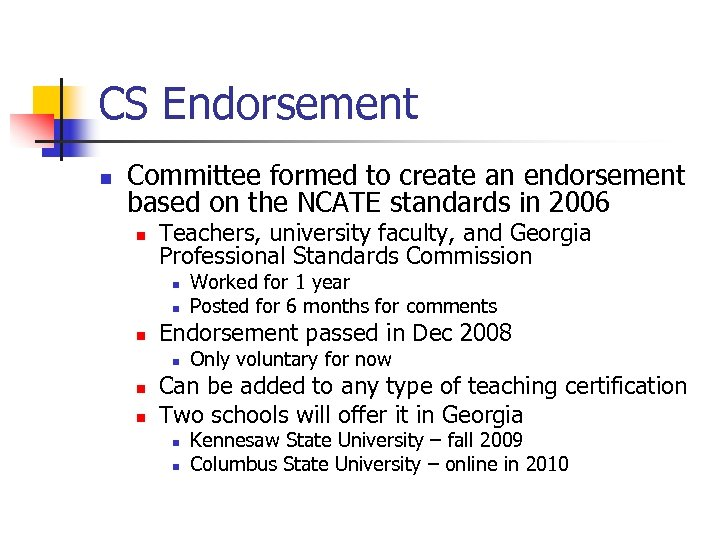 CS Endorsement n Committee formed to create an endorsement based on the NCATE standards