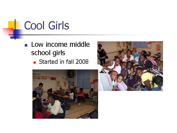 Cool Girls n Low income middle school girls n Started in fall 2008