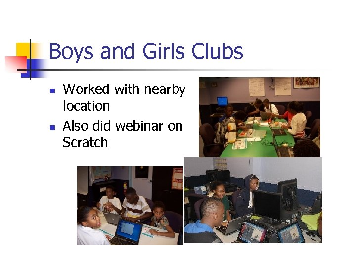 Boys and Girls Clubs n n Worked with nearby location Also did webinar on