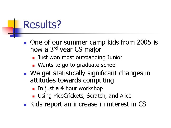 Results? n One of our summer camp kids from 2005 is now a 3