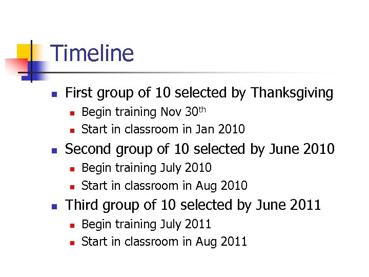 Timeline n First group of 10 selected by Thanksgiving n n n Second group