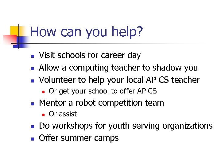 How can you help? n n n Visit schools for career day Allow a