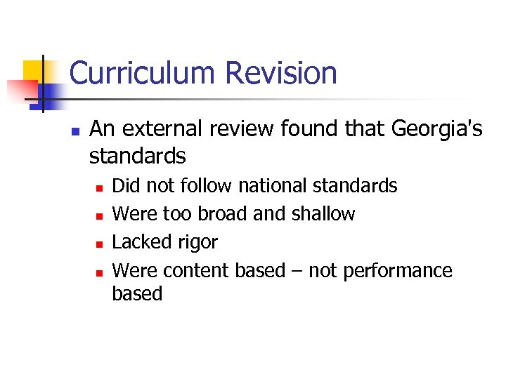 Curriculum Revision n An external review found that Georgia's standards n n Did not