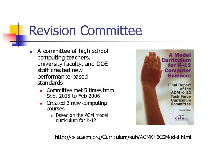 Revision Committee n A committee of high school computing teachers, university faculty, and DOE