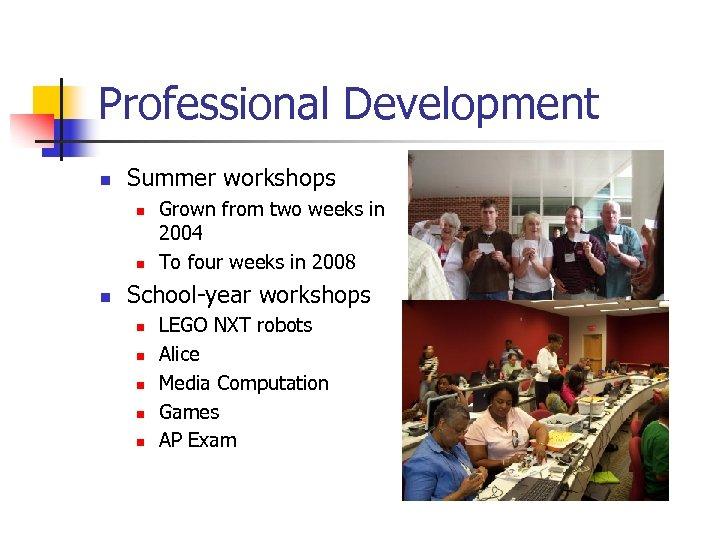 Professional Development n Summer workshops n n n Grown from two weeks in 2004