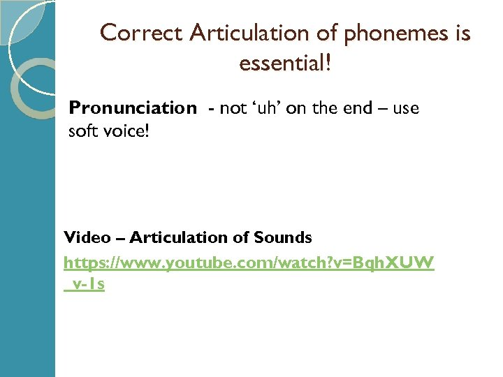 Correct Articulation of phonemes is essential! Pronunciation - not 'uh' on the end –