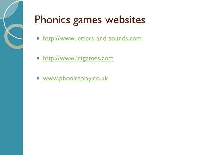 Phonics games websites http: //www. letters-and-sounds. com http: //www. ictgames. com www. phonicsplay. co.