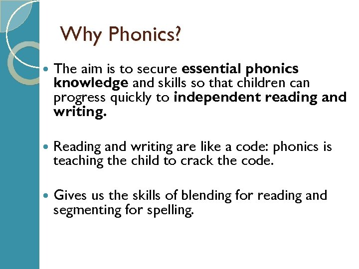 Why Phonics? The aim is to secure essential phonics knowledge and skills so that