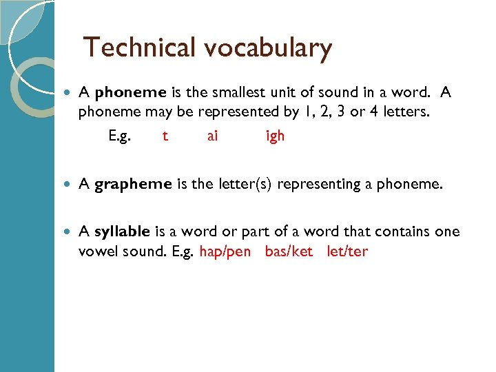 Technical vocabulary A phoneme is the smallest unit of sound in a word. A