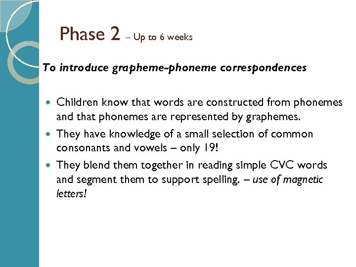 Phase 2 – Up to 6 weeks To introduce grapheme-phoneme correspondences Children know that