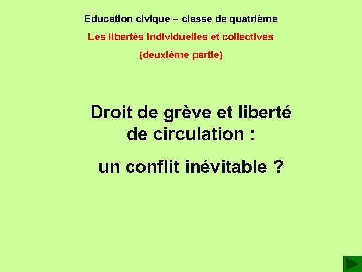 Education civique – classe de quatrième Les libertés individuelles et collectives (deuxième partie) Droit