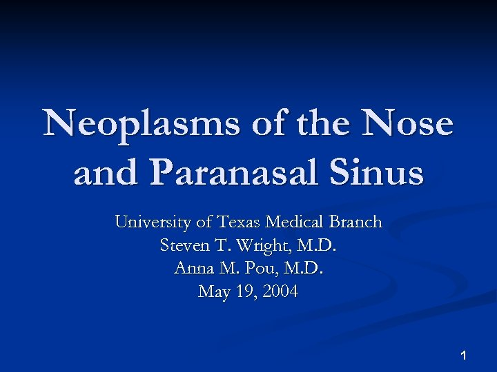 Neoplasms of the Nose and Paranasal Sinus University of Texas Medical Branch Steven T.