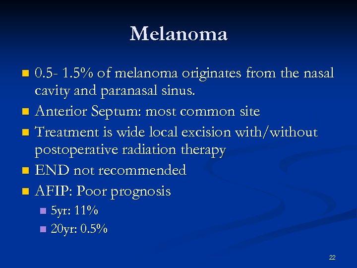 Melanoma 0. 5 - 1. 5% of melanoma originates from the nasal cavity and